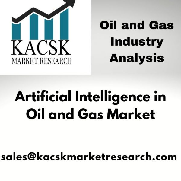 Artificial Intelligence in Oil and Gas Market