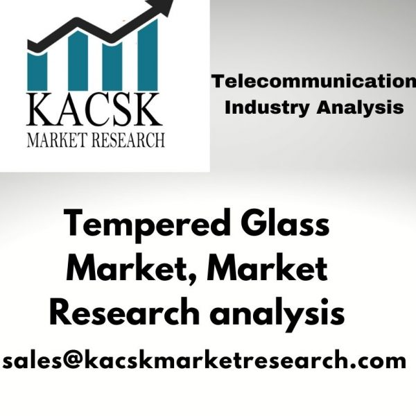 Tempered Glass Market, Market Research analysis