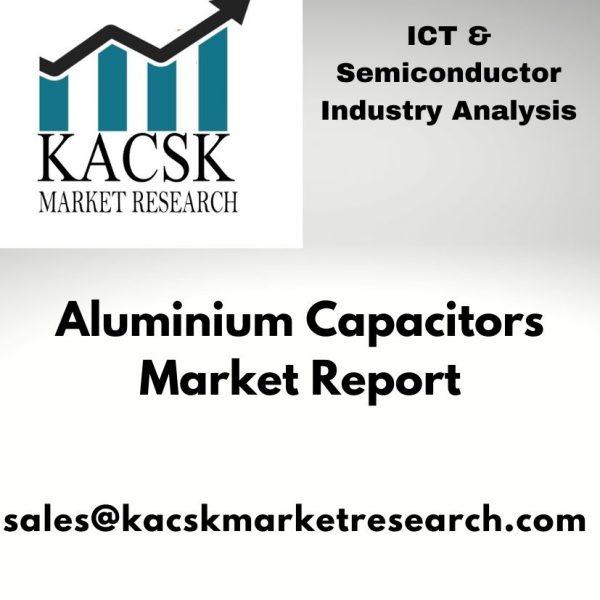 Aluminium Capacitors Market report