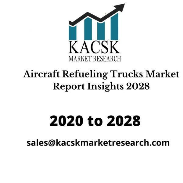 Aircraft Refueling Trucks Market Report Insights 2028