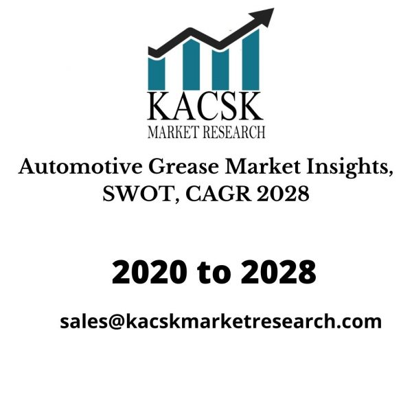 Automotive Grease Market Insights, SWOT, CAGR 2028