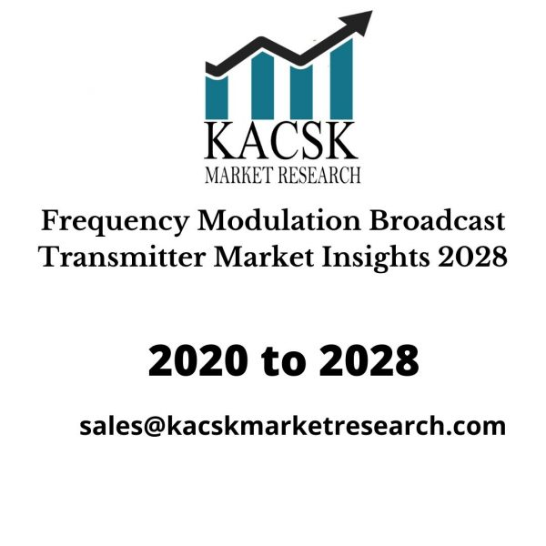 Frequency Modulation Broadcast Transmitter Market Insights 2028