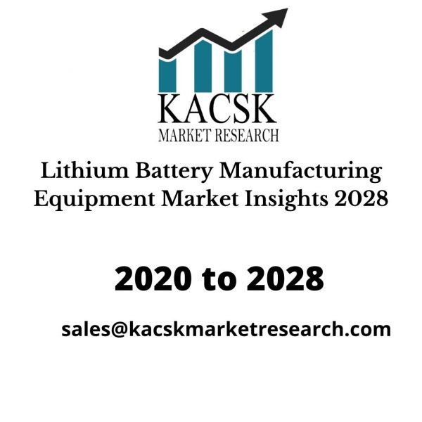 Lithium Battery Manufacturing Equipment Market Insights 2028