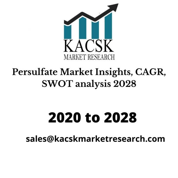 Persulfate Market Insights, CAGR, SWOT analysis 2028