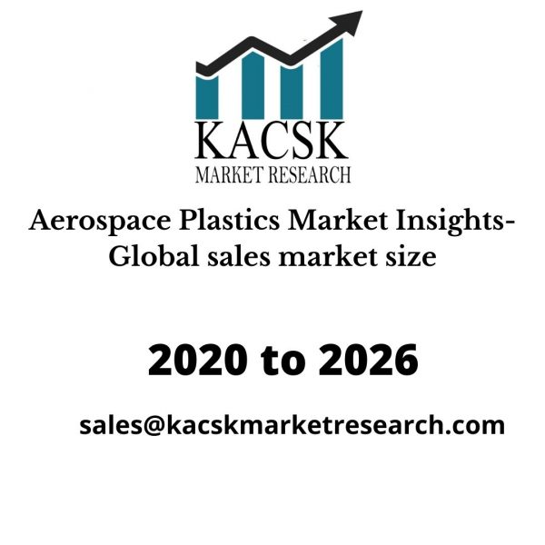 Aerospace Plastics Market Insights- Global sales market size