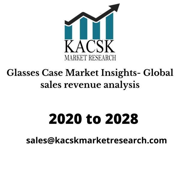Glasses Case Market Insights- Global sales revenue analysis