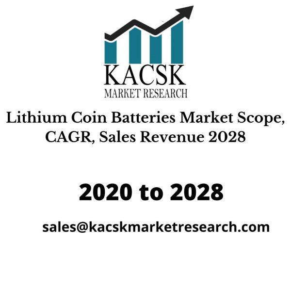 Lithium Coin Batteries Market Scope, CAGR, Sales Revenue 2028
